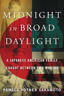 "Book cover, ""Midnight in Broad Daylight"" by Pamela Rotner Sakamoto"